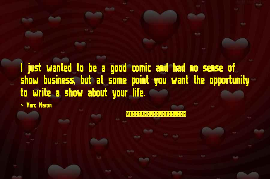 Opportunity In Business Quotes By Marc Maron: I just wanted to be a good comic