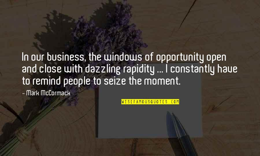 Opportunity In Business Quotes By Mark McCormack: In our business, the windows of opportunity open