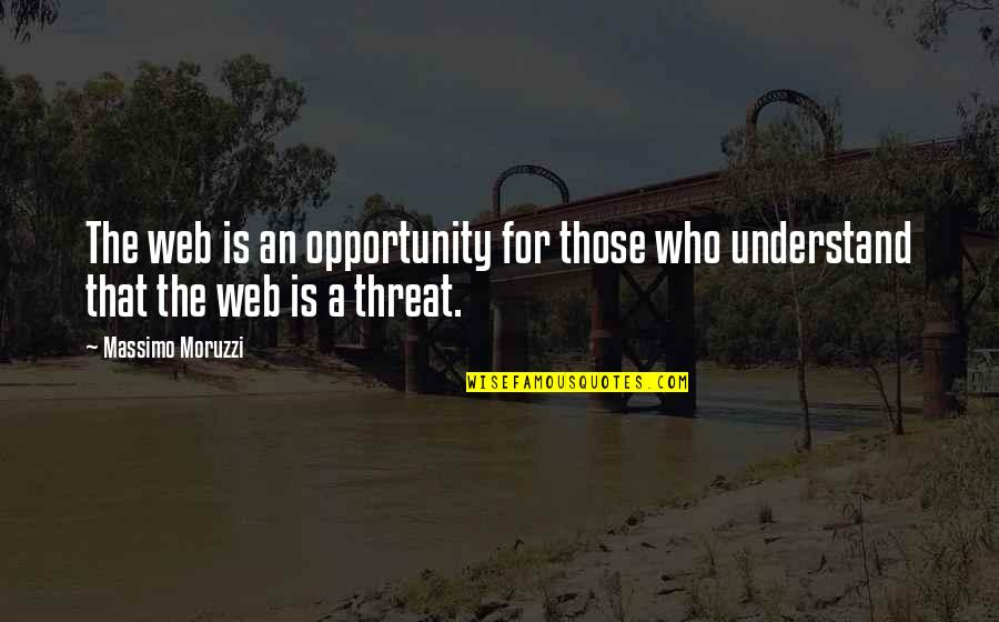 Opportunity In Business Quotes By Massimo Moruzzi: The web is an opportunity for those who