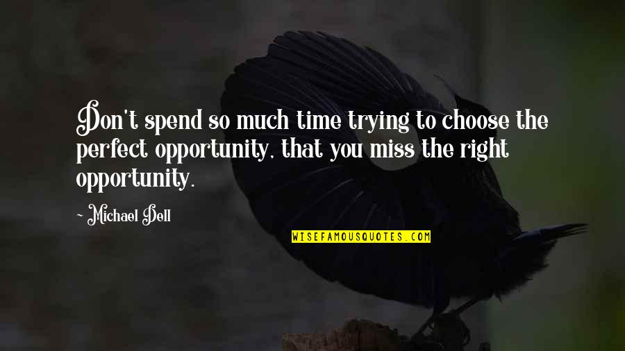 Opportunity In Business Quotes By Michael Dell: Don't spend so much time trying to choose