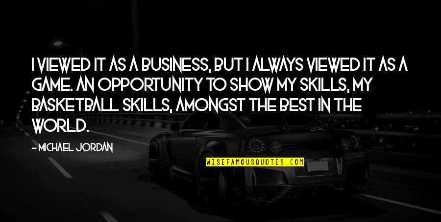 Opportunity In Business Quotes By Michael Jordan: I viewed it as a business, but I