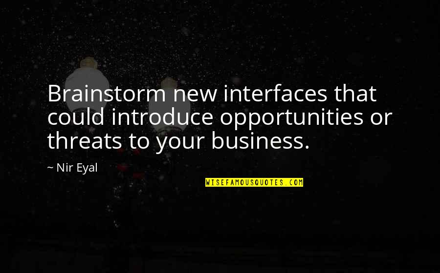 Opportunity In Business Quotes By Nir Eyal: Brainstorm new interfaces that could introduce opportunities or