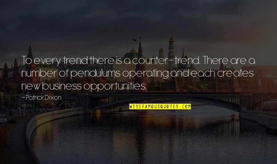Opportunity In Business Quotes By Patrick Dixon: To every trend there is a counter-trend. There
