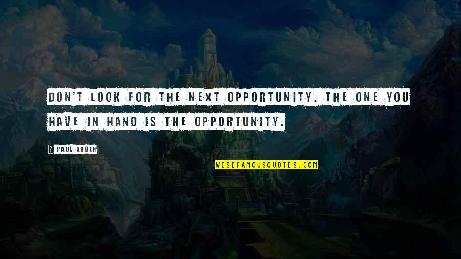 Opportunity In Business Quotes By Paul Arden: Don't look for the next opportunity. The one