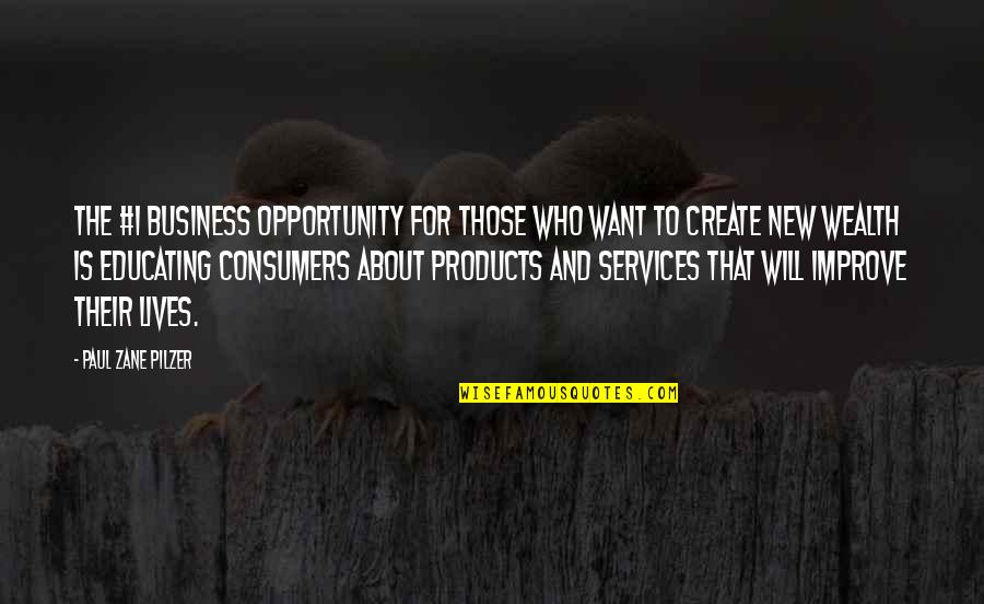 Opportunity In Business Quotes By Paul Zane Pilzer: The #1 business opportunity for those who want
