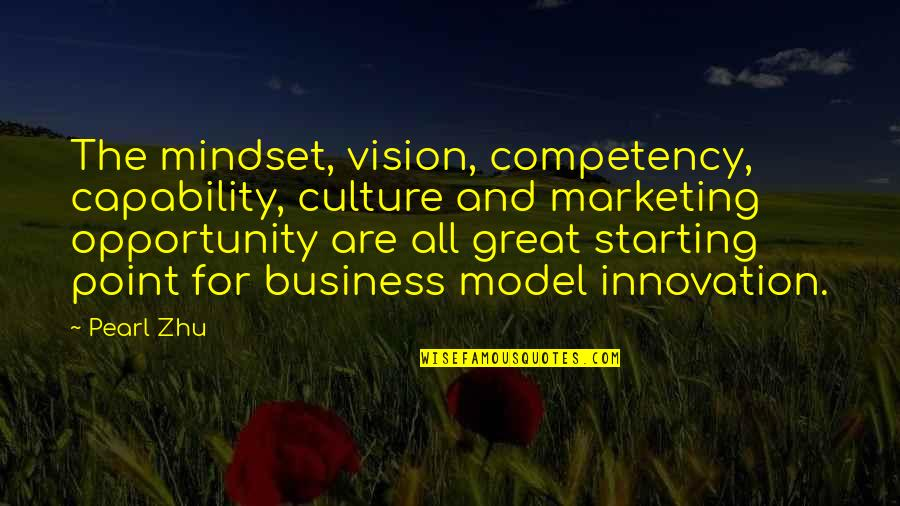 Opportunity In Business Quotes By Pearl Zhu: The mindset, vision, competency, capability, culture and marketing