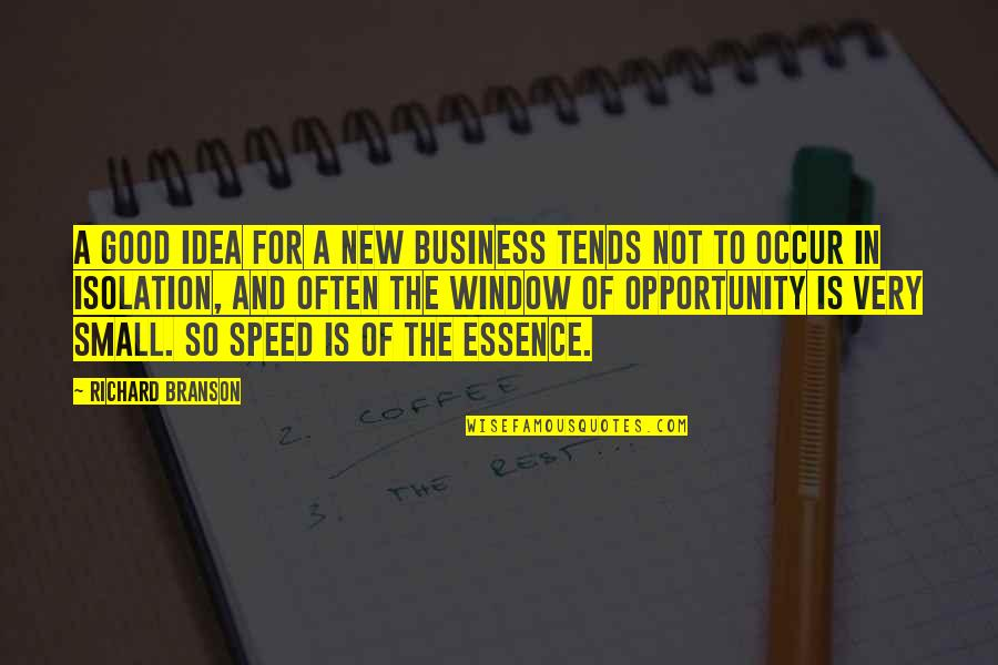 Opportunity In Business Quotes By Richard Branson: A good idea for a new business tends