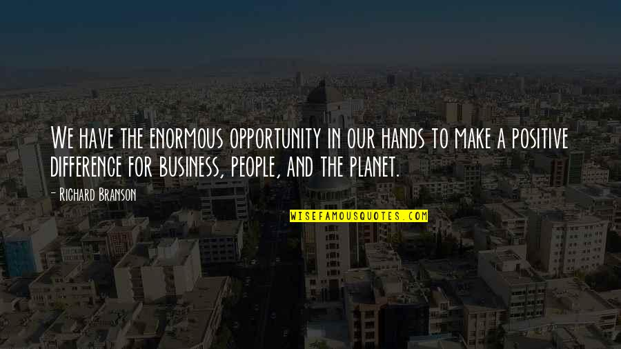 Opportunity In Business Quotes By Richard Branson: We have the enormous opportunity in our hands