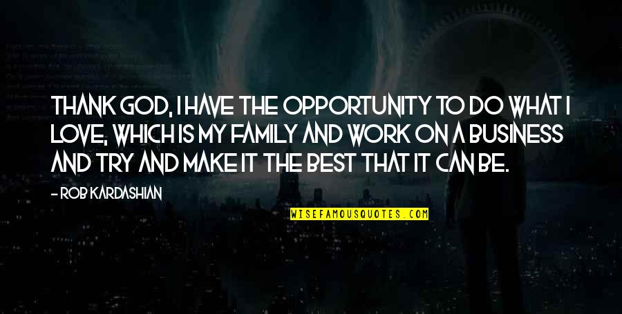 Opportunity In Business Quotes By Rob Kardashian: Thank God, I have the opportunity to do