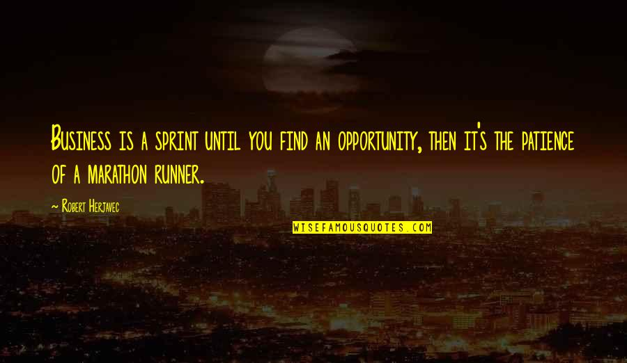 Opportunity In Business Quotes By Robert Herjavec: Business is a sprint until you find an