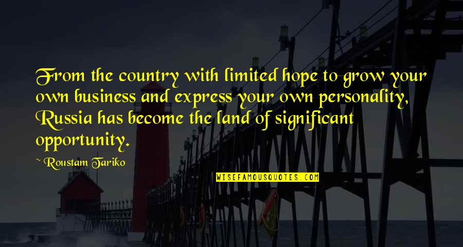 Opportunity In Business Quotes By Roustam Tariko: From the country with limited hope to grow
