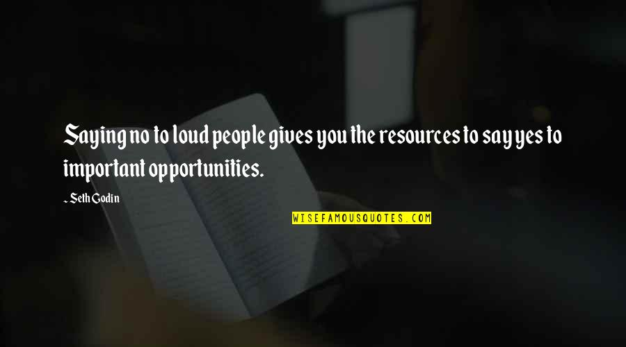 Opportunity In Business Quotes By Seth Godin: Saying no to loud people gives you the