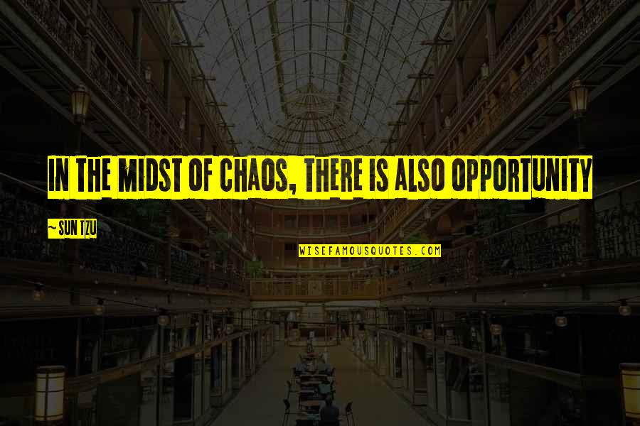 Opportunity In Business Quotes By Sun Tzu: In the midst of chaos, there is also