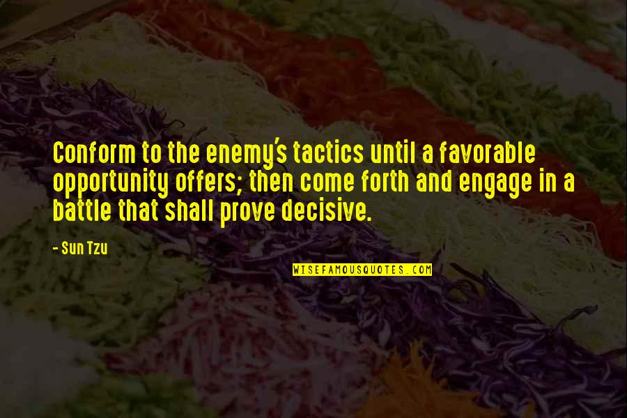 Opportunity In Business Quotes By Sun Tzu: Conform to the enemy's tactics until a favorable