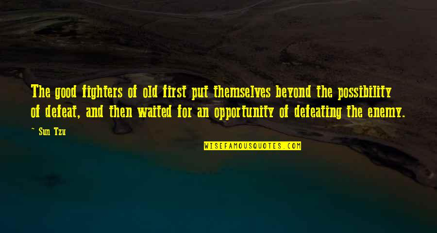 Opportunity In Business Quotes By Sun Tzu: The good fighters of old first put themselves