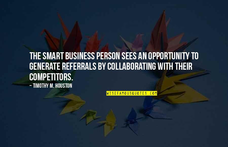 Opportunity In Business Quotes By Timothy M. Houston: The smart business person sees an opportunity to