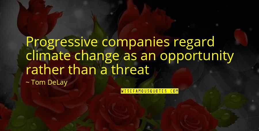 Opportunity In Business Quotes By Tom DeLay: Progressive companies regard climate change as an opportunity
