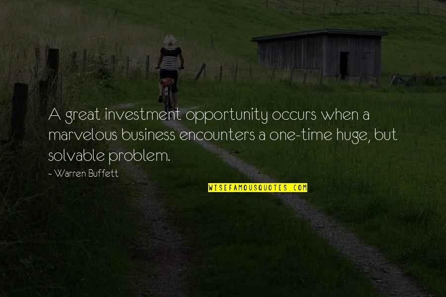 Opportunity In Business Quotes By Warren Buffett: A great investment opportunity occurs when a marvelous