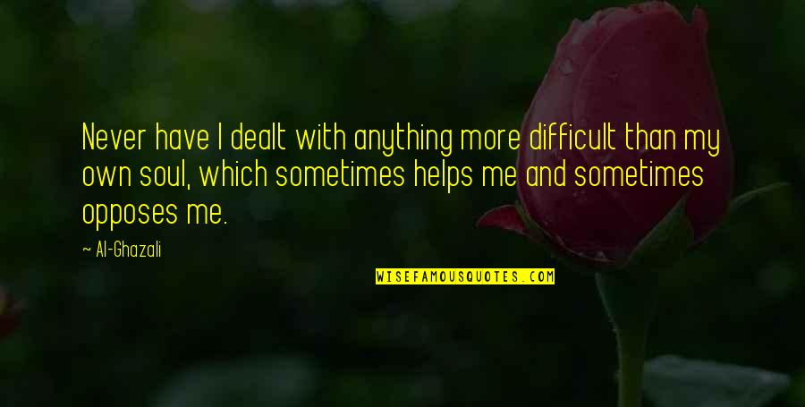 Opposes Quotes By Al-Ghazali: Never have I dealt with anything more difficult