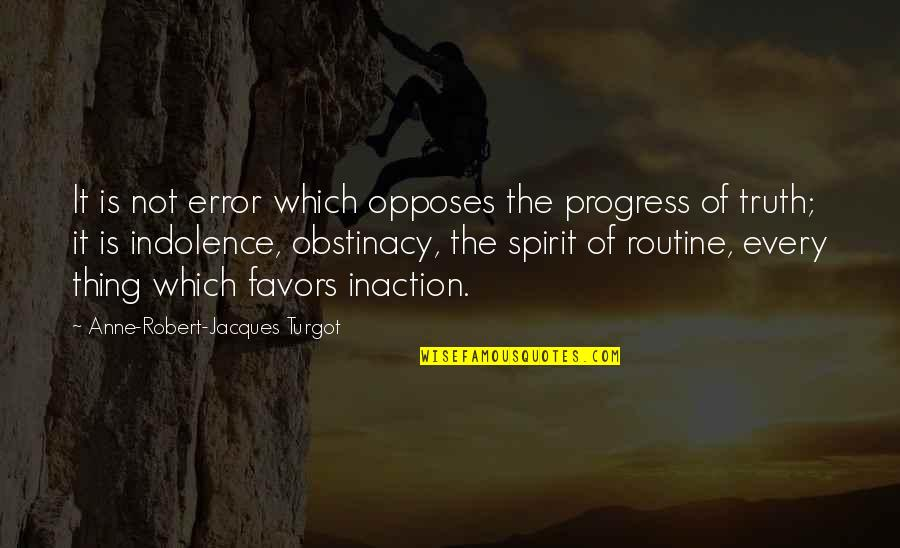 Opposes Quotes By Anne-Robert-Jacques Turgot: It is not error which opposes the progress