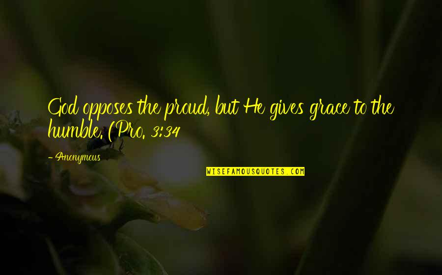 Opposes Quotes By Anonymous: God opposes the proud, but He gives grace