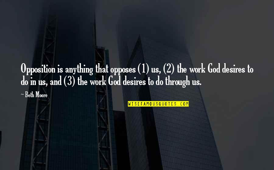 Opposes Quotes By Beth Moore: Opposition is anything that opposes (1) us, (2)