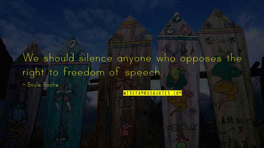 Opposes Quotes By Boyle Roche: We should silence anyone who opposes the right