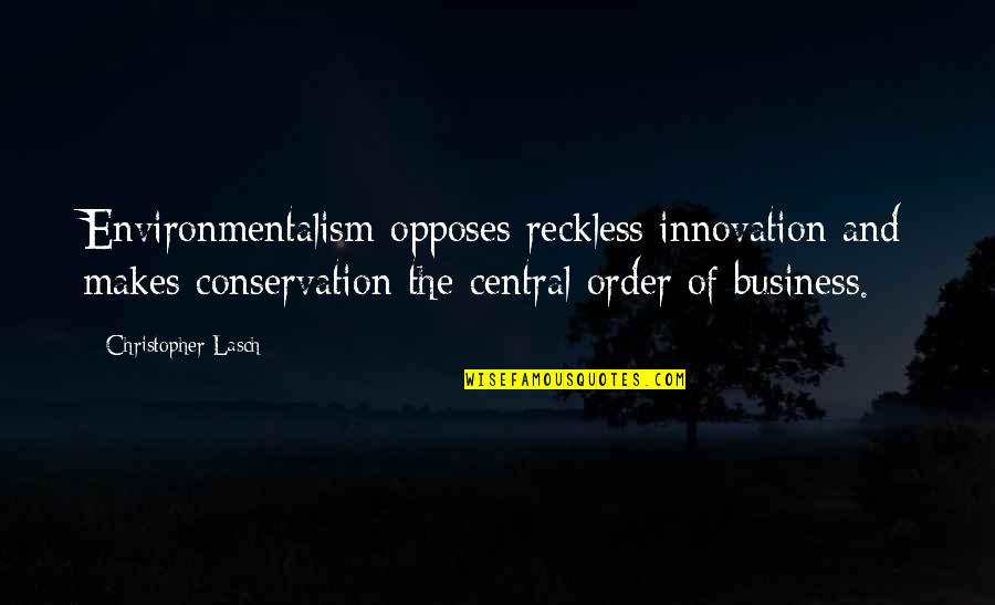Opposes Quotes By Christopher Lasch: Environmentalism opposes reckless innovation and makes conservation the