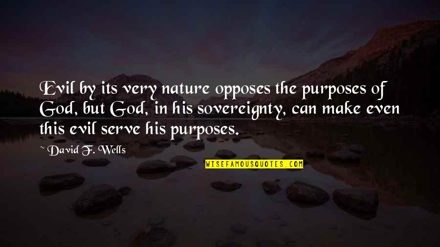 Opposes Quotes By David F. Wells: Evil by its very nature opposes the purposes