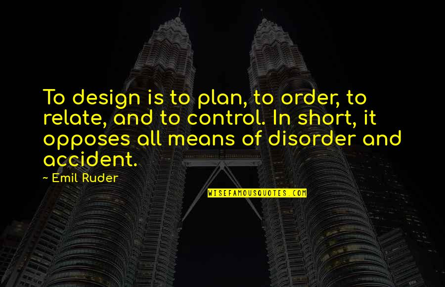 Opposes Quotes By Emil Ruder: To design is to plan, to order, to