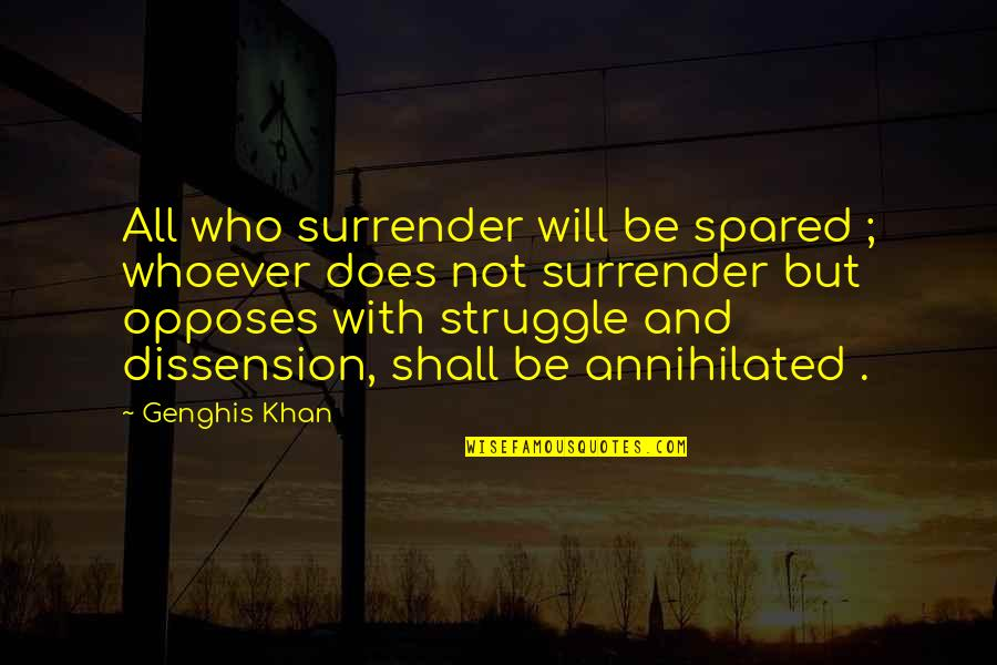 Opposes Quotes By Genghis Khan: All who surrender will be spared ; whoever