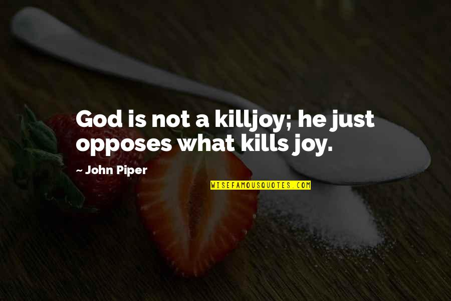 Opposes Quotes By John Piper: God is not a killjoy; he just opposes