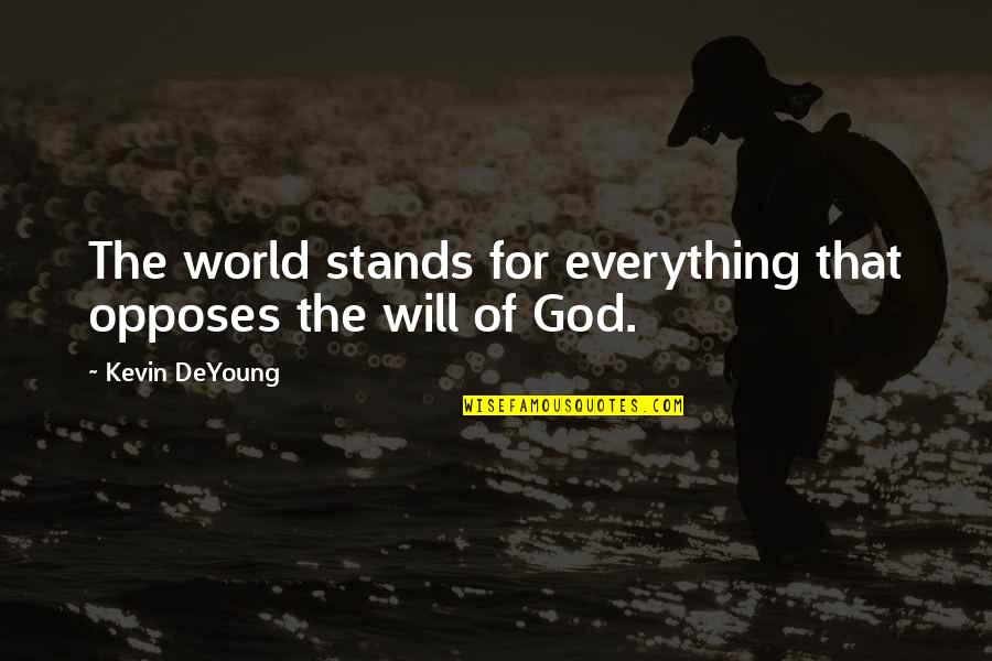 Opposes Quotes By Kevin DeYoung: The world stands for everything that opposes the