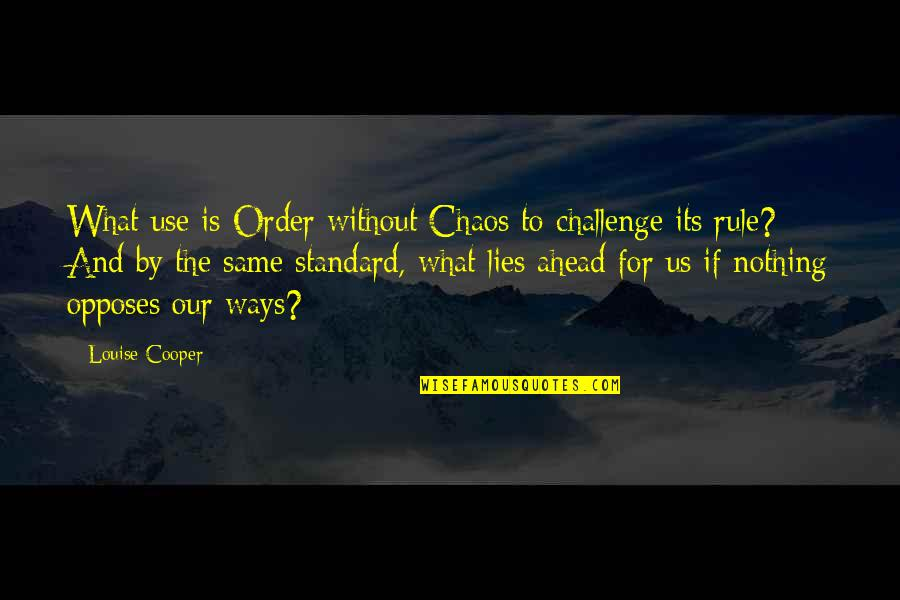 Opposes Quotes By Louise Cooper: What use is Order without Chaos to challenge