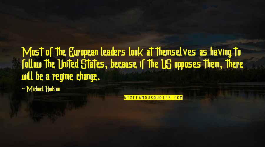 Opposes Quotes By Michael Hudson: Most of the European leaders look at themselves