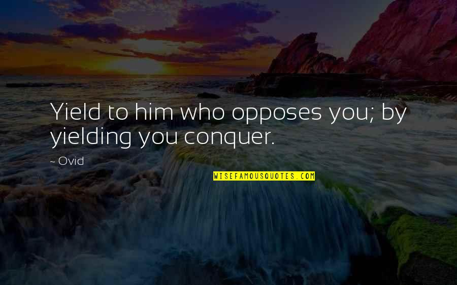 Opposes Quotes By Ovid: Yield to him who opposes you; by yielding