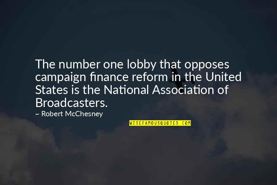 Opposes Quotes By Robert McChesney: The number one lobby that opposes campaign finance