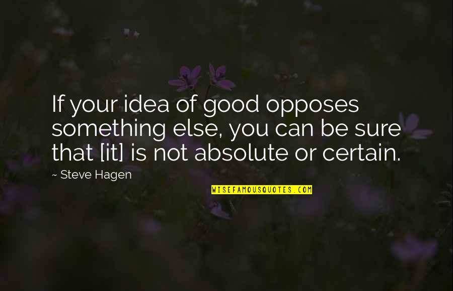 Opposes Quotes By Steve Hagen: If your idea of good opposes something else,