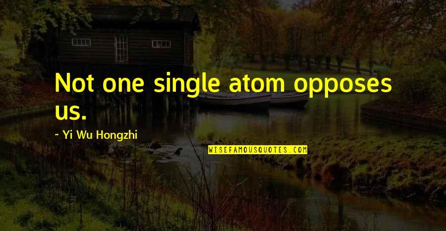 Opposes Quotes By Yi Wu Hongzhi: Not one single atom opposes us.