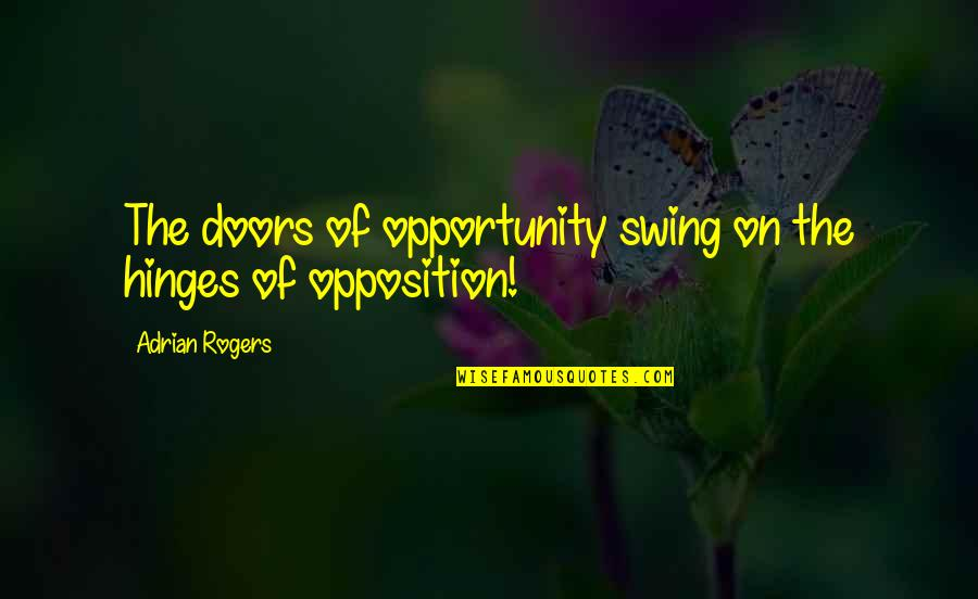 Opposition Quotes By Adrian Rogers: The doors of opportunity swing on the hinges