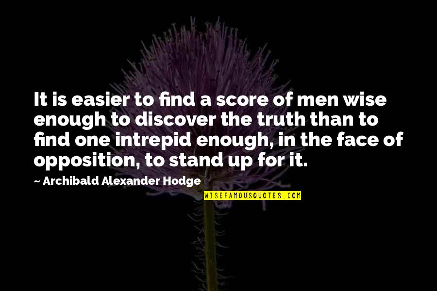Opposition Quotes By Archibald Alexander Hodge: It is easier to find a score of