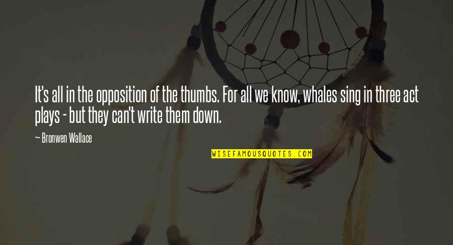 Opposition Quotes By Bronwen Wallace: It's all in the opposition of the thumbs.