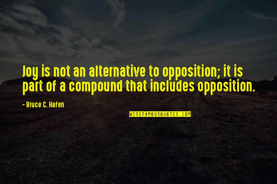 Opposition Quotes By Bruce C. Hafen: Joy is not an alternative to opposition; it