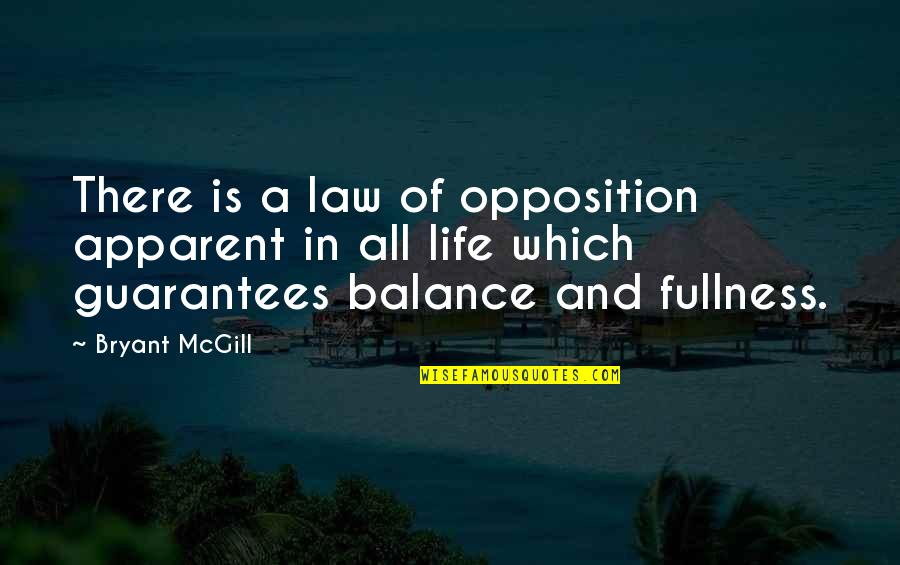 Opposition Quotes By Bryant McGill: There is a law of opposition apparent in