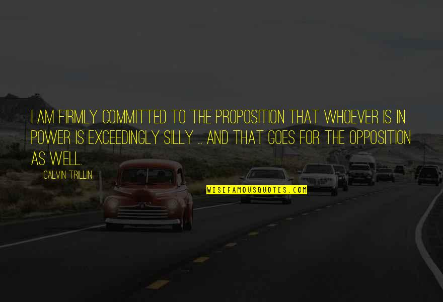 Opposition Quotes By Calvin Trillin: I am firmly committed to the proposition that