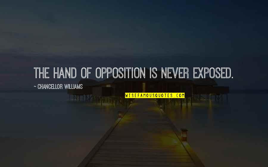 Opposition Quotes By Chancellor Williams: The hand of opposition is never exposed.