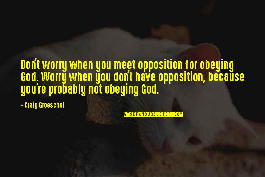 Opposition Quotes By Craig Groeschel: Don't worry when you meet opposition for obeying