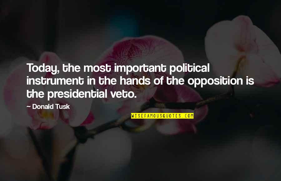 Opposition Quotes By Donald Tusk: Today, the most important political instrument in the