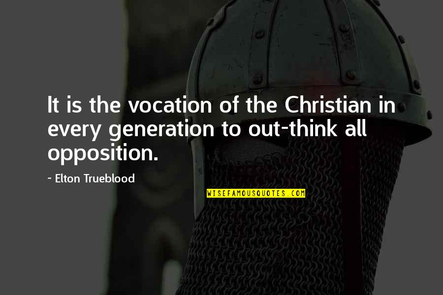 Opposition Quotes By Elton Trueblood: It is the vocation of the Christian in