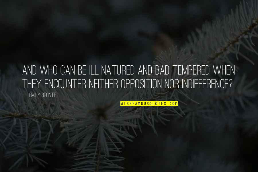 Opposition Quotes By Emily Bronte: And who can be ill natured and bad